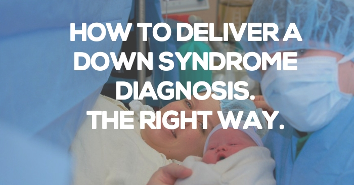 down syndrome diagnosis how to deliver the best way