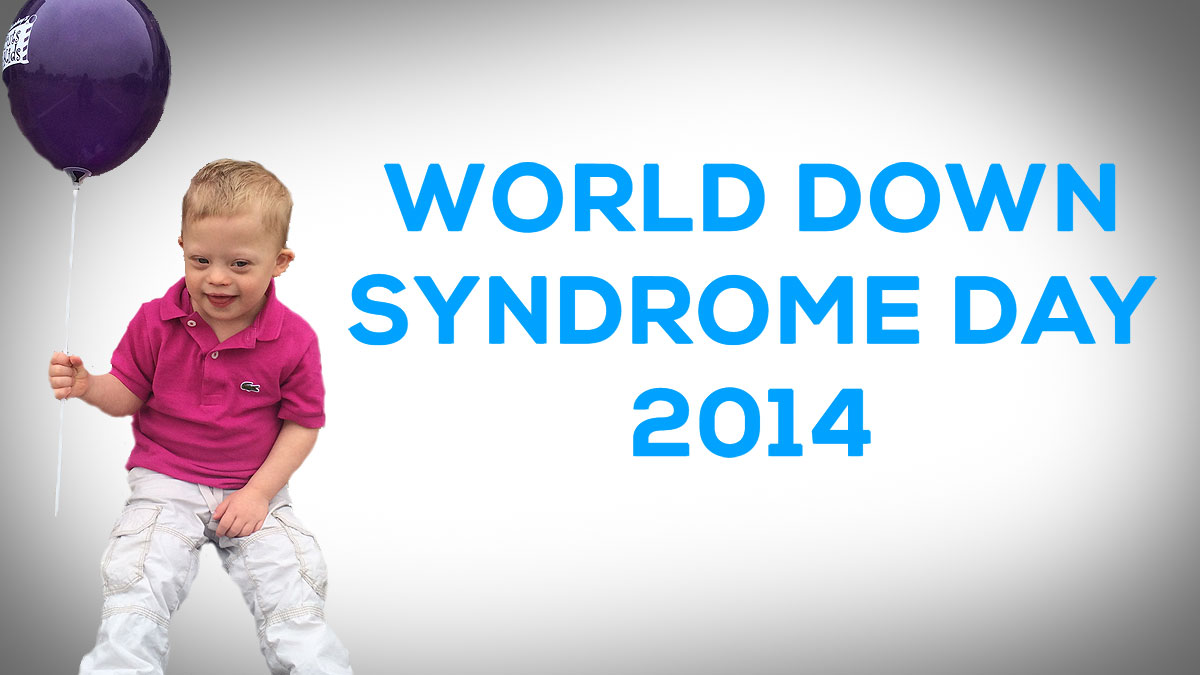 World Down Syndrome Day 2014 a Special World Down Syndrome