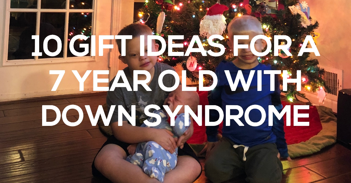 Top Gift Ideas For A 7 Year Old With Down Syndrome